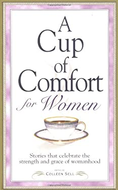 A Cup of Comfort for Women: Stories That Celebrate the Strength and Grace of Womanhood 9781580627481