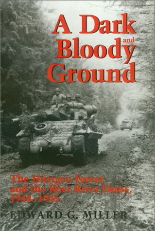 A Dark and Bloody Ground: The Hurtgen Forest and the Roer River Dams, 1944-1945 9781585442584