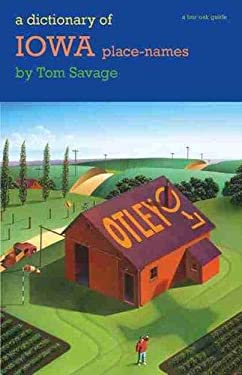 A Dictionary of Iowa Place-Names 9781587295317
