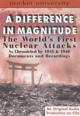 A Difference in Magnitude: The World's First Nuclear Attacks as Chronicled by 1945 & 1946 Documents and Recording 9781584728184