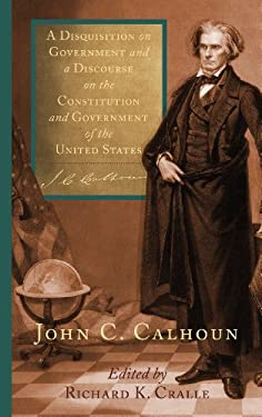 A Disquisition on Government and a Discourse on the Constitution and Government of the United States 9781584771272