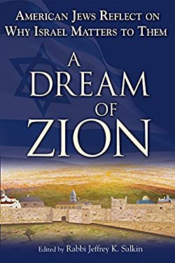 A Dream of Zion: American Jews Reflect on Why Israel Matters to Them 9781580233408