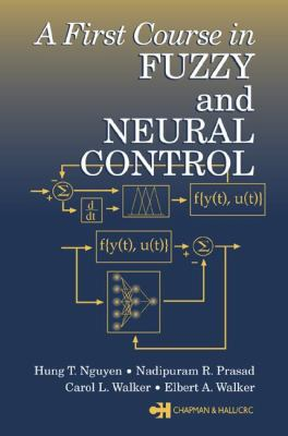 A First Course in Fuzzy and Neural Control 9781584882442