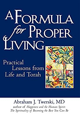 A Formula for Proper Living: Practical Lessons from Life and Torah 9781580234023