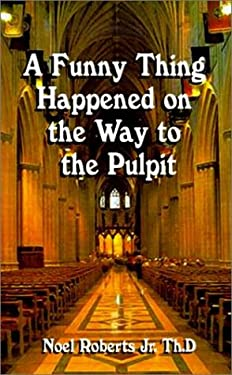 A Funny Thing Happened on the Way to the Pulpit 9781588201355