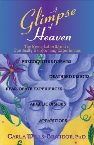 A Glimpse of Heaven: The Remarkable World of Spiritually Transformative Experiences 9781580629478