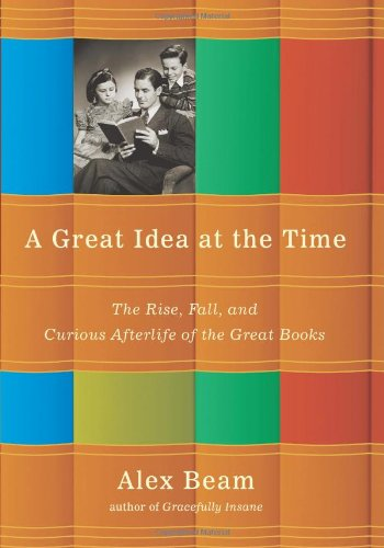 A Great Idea at the Time: The Rise, Fall, and Curious Afterlife of the Great Books 9781586484873