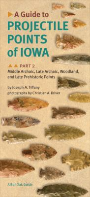 A Guide to Projectile Points of Iowa, Part 2: Middle Archaic, Late Archaic, Woodland, and Late Prehistoric Points 9781587298288