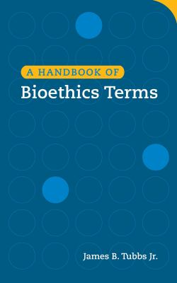 A Handbook of Bioethics Terms 9781589012592