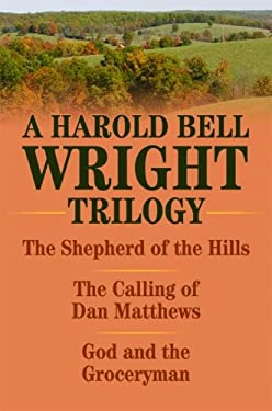 A Harold Bell Wright Trilogy: The Shepherd of the Hills/The Calling of Dan Matthews/God and the Groceryman 9781589805125