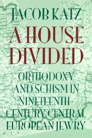 A House Divided: Orthodoxy and Schism in Nineteenth-Century Central European Jewry 9781584652953