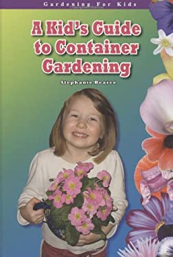 A Kid's Guide to Container Gardening 9781584158141