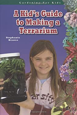 A Kid's Guide to Making a Terrarium 9781584158134