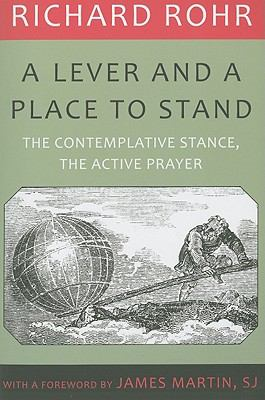 A Lever and a Place to Stand: The Contemplative Stance, the Active Prayer 9781587680649