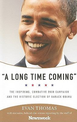 A Long Time Coming: The Inspiring, Combative 2008 Campaign and the Historic Election of Barack Obama 9781586487782