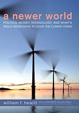 A Newer World: Politics, Money, Technology, and What's Really Being Done to Solve the Climate Crisis 9781584659631