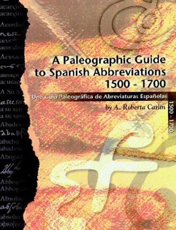 A Paleographic Guide to Spanish Abbreviations 1500-1700: Una Gu?a Paleogr?fica de Abbreviaturas Espa?olas 1500-1700 9781581125719