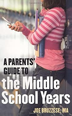 A Parents' Guide to the Middle School Years 9781587613418