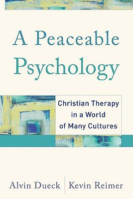 A Peaceable Psychology: Christian Therapy in a World of Many Cultures 9781587431050