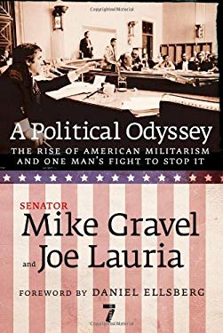 A Political Odyssey: The Rise of American Militarism and One Man's Fight to Stop It 9781583228265