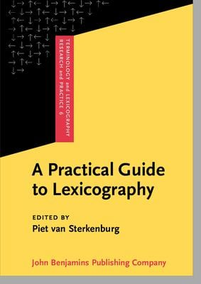 A Practical Guide to Lexicography: Edited by Piet Van Sterkenburg