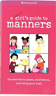A Smart Girl's Guide to Manners: The Secrets to Grace, Confidence, and Being Your Best 9781584859833