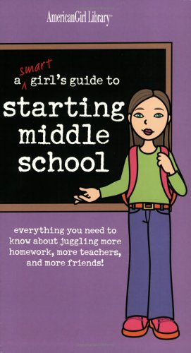 A Smart Girl's Guide to Starting Middle School: Everything You Need to Know about Juggling More Homework, More Teachers, and More Friends! 9781584858775