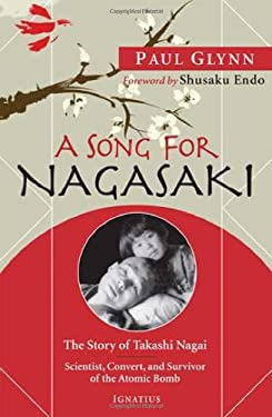 A Song for Nagasaki: The Story of Takashi Nagai: Scientist, Convert, and Survivor of the Atomic Bomb 9781586173432