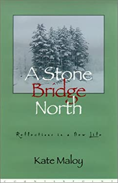 A Stone Bridge North: Reflections in a New Life 9781582431451