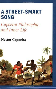A Street-Smart Song: Capoeira Philosophy and Inner Life 9781583941553
