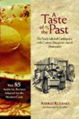 A Taste of the Past: The Daily Life and Cooking of a Nineteenth-Century Hungarian-Jewish Homemaker 9781584655954