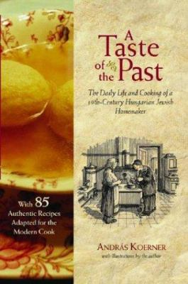 A Taste of the Past: The Daily Life and Cooking of a Nineteenth-Century Hungarian-Jewish Homemaker 9781584652090