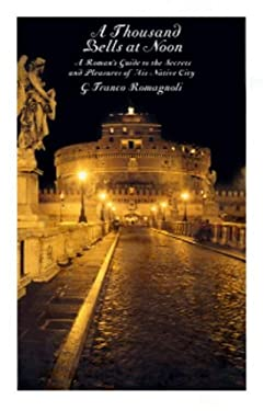 A Thousand Bells at Noon: A Roman's Guide to the Secrets and Pleasures of His Native City 9781586420369