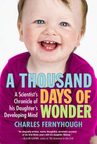 A Thousand Days of Wonder: A Scientist's Chronicle of His Daughter's Developing Mind 9781583333976