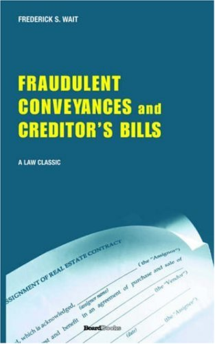 A Treatise on Fraudulent Conveyances and Creditors' Bills: With a Discussion of Void and Voidable Acts 9781587980015