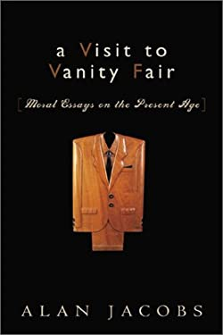 A Visit to Vanity Fair: Moral Essays on the Present Age 9781587430145