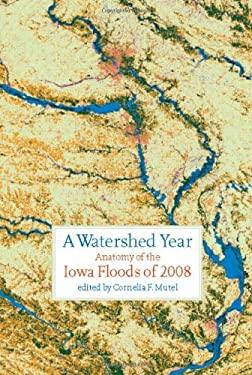 A Watershed Year: Anatomy of the Iowa Floods of 2008 9781587298547