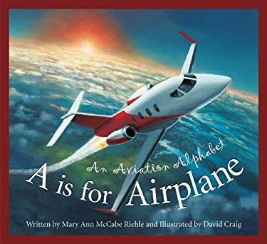A is for Airplane: An Aviation Alphabet 9781585363582