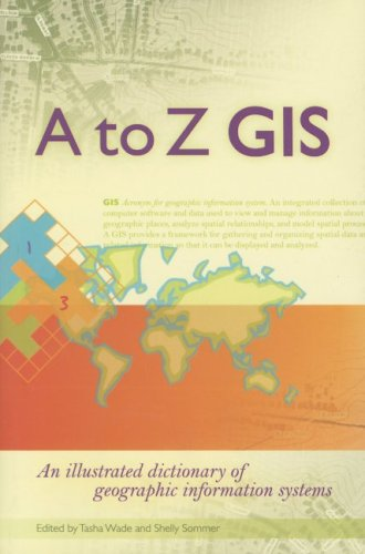A to Z GIS: An Illustrated Dictionary of Geographic Information Systems 9781589481404