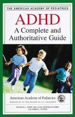ADHD: A Complete and Authoritative Guide 9781581101218