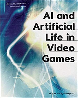 AI and Artificial Life in Video Games 9781584505587