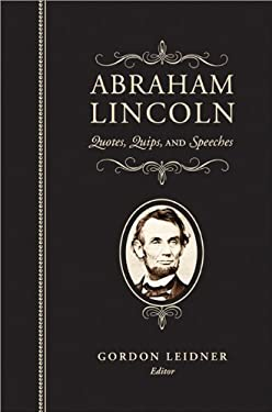 Abraham Lincoln: Quotes, Quips, and Speeches 9781581826777