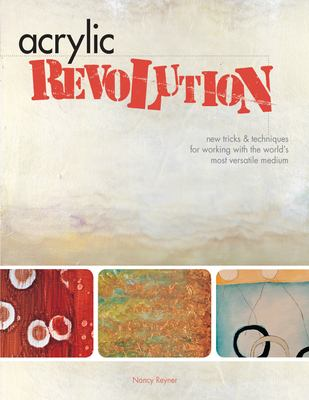 Acrylic Revolution: New Tricks & Techniques for Working with the World's Most Versatile Medium 9781581808049