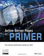 Active Server Pages Primer: The iSeries Definitive Guide to ASP 7167456