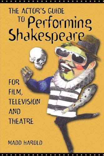 Actor's Guide to Performing Shakespeare: For Film, Television and Theatre 9781580650465