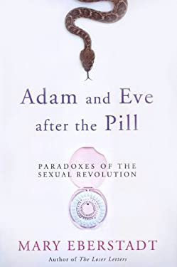 Adam and Eve After the Pill: Paradoxes of the Sexual Revolution 9781586176273
