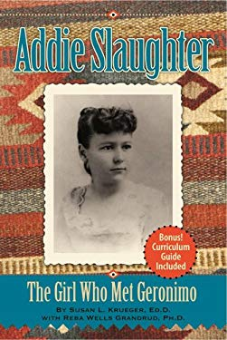 Addie Slaughter: The Girl Who Met Geronimo 9781589851979