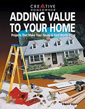 Adding Value to Your Home: Projects That Make Your House & Yard Worth More 9781580110112