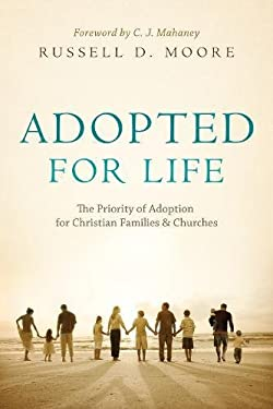 Adopted for Life: The Priority of Adoption for Christian Families and Churches 9781581349115