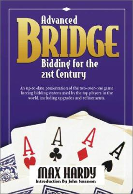 Advanced Bridge Bidding for the 21st Century: An Up-To-Date Presentation of the Two-Over-One Game Forcing Bidding System Used by the Top Players in th 9781587761256